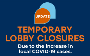 Update: Temporary Lobby Closures. Dues to the increase in local COVID-19 cases.